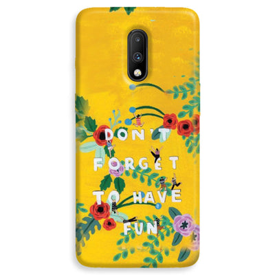 Don't Forget To Have Fun OnePlus 7  Case