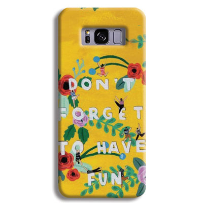 Don't Forget To Have Fun Samsung S8 Plus Case