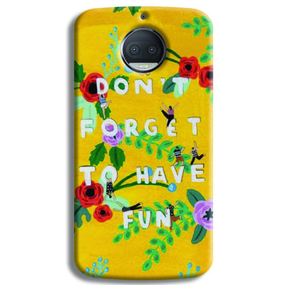 Don't Forget To Have Fun Moto G5s Plus Case