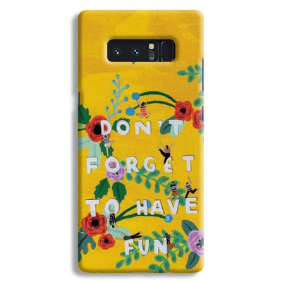 Don't Forget To Have Fun Samsung Note 8 Case