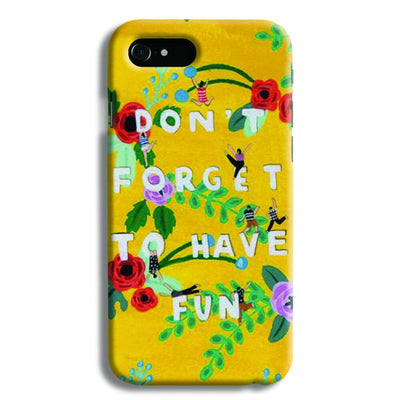 Don't Forget To Have Fun iPhone 8 Case
