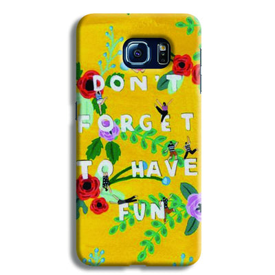 Don't Forget To Have Fun Samsung S6 Case