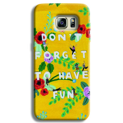 Don't Forget To Have Fun Samsung S6 Edge Case