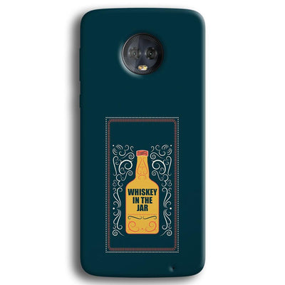 Whiskey In The Jar   Moto G6 Plus Case