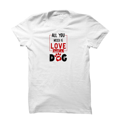 All You Need Is Love & Dog T-Shirt