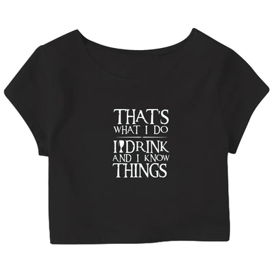I Drink and I Know Things Crop Top
