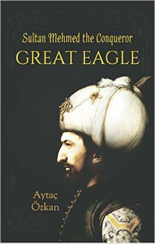 Great Eagle Sultan Mehmet the Conqueror