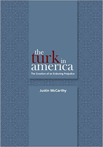 The Turk in America: Creation of an Enduring Prejudice