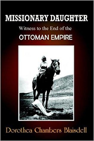 Missionary Daughter: Witness to the End of the Ottoman Empire