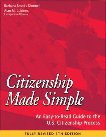 Citizenship Made Simple: An Easy-To-Read Guide to the U.S. Citizenship Process (Revised)
