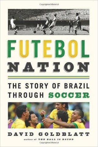 Futebol Nation  The Story of Brazil Through Soccer