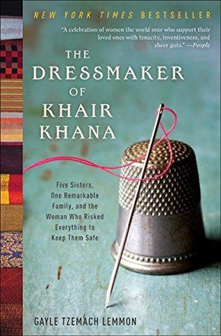 Dressmaker of Khair Khana: Five Sisters, One Remarkable Family, and the Woman Who Risked Everything to Keep Them Safe