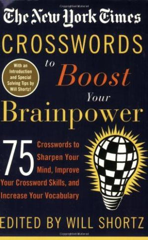 Crosswords to Boost Your Brainpower: 75 Crosswords to Sharpen Your Mind, Improve Your Crossword Skills, and Increase Your Vocabulary (New York Times)