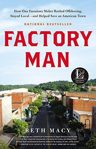 Factory Man: How One Furniture Maker Battled Offshoring, Stayed Local - And Helped Save an American Town