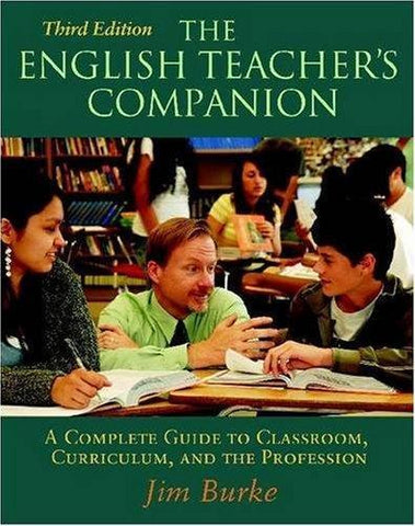 English Teacher's Companion: A Complete Guide to Classroom, Curriculum, and the Profession