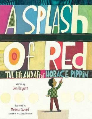 Splash of Red  The Life and Art of Horace Pippin (Firsttion)