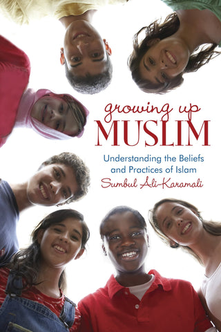Growing Up Muslim Understanding the Beliefs and Practices of Islam