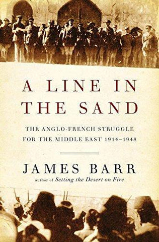 Line in the Sand: The Anglo-French Struggle for the Middle East, 1914-1948