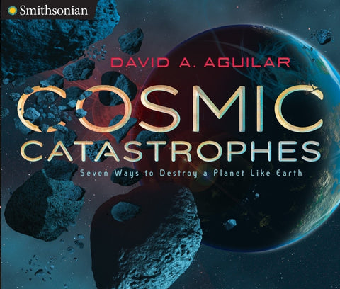 Cosmic Catastrophes: Seven Ways to Destroy a Planet Like Earth