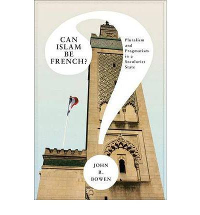 Can Islam Be French: Pluralism and Pragmatism in a Secularist State