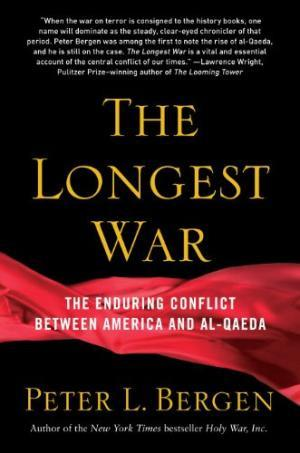 Longest War: The Enduring Conflict Between America and Al-Qaeda