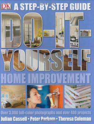 Do-It-Yourself Home Improvement: Step by Step Guide to Home Improvement