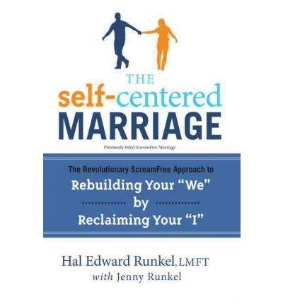 Self-Centered Marriage: The Revolutionary Scream-Free Approach to Rebuilding Your We by Reclaiming Your