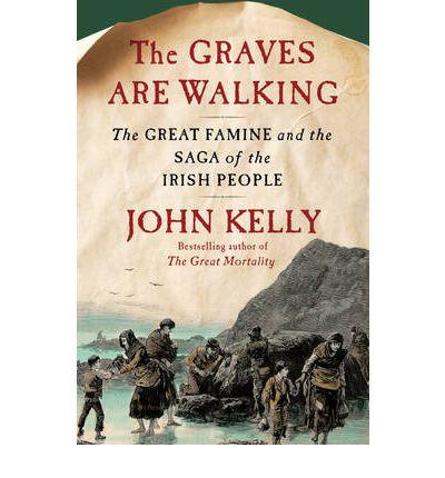 Graves Are Walking: The Great Famine and the Saga of the Irish People