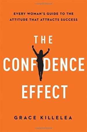 Confidence Effect: Every Woman's Guide to the Attitude That Attracts Success