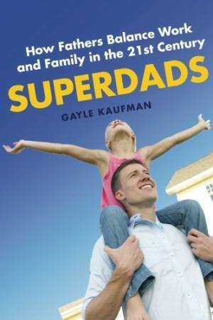 Superdads How Fathers Balance Work and Family in the 21st Century