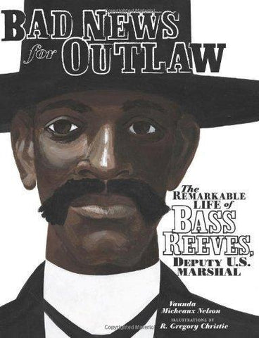 Bad News for Outlaws: The Remarkable Life of Bass Reeves, Deputy U.S. Marshal