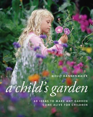 Child's Garden: 60 Ideas to Make Any Garden Come Alive for Children