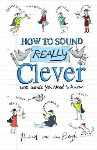 How to Sound Really Clever 600 Words You Need to Know