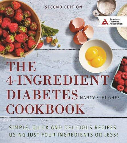 4-Ingredient Diabetes Cookbook: Simple, Quick and Delicious Recipes Using Just Four Ingredients or Less!