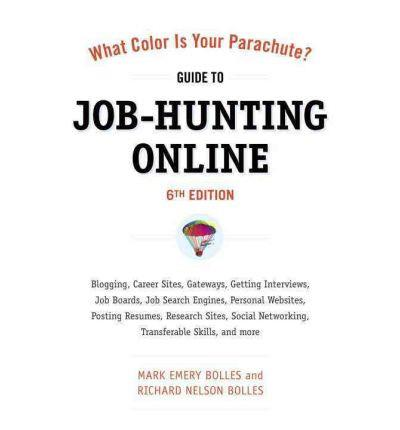 What Color Is Your Parachute? Guide to Job-Hunting Online, Sixth Edition: Blogging, Career Sites, Gateways, Getting Interviews, Job Boards, Job Search