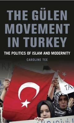 Gulen Movement in Turkey: The Politics of Islam, Science and Modernity