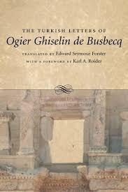 Turkish Letters of Ogier Ghiselin de Busbecq: Imperial Ambassador at Constantinople, 1554-1562