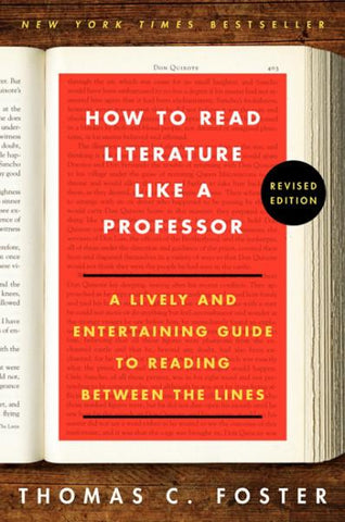 How to Read Literature Like a Professor Revised Edition: A Lively and Entertaining Guide to Reading Between the Lines (Revised)