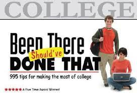 Been There, Should've Done That: 995 Tips for Making the Most of College (New, Revised)