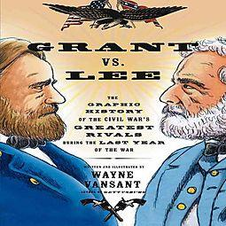 Grant vs. Lee The Graphic History of the Civil War's Greatest Rivals During the Last Year of the War (Zenith Graphic Histories)