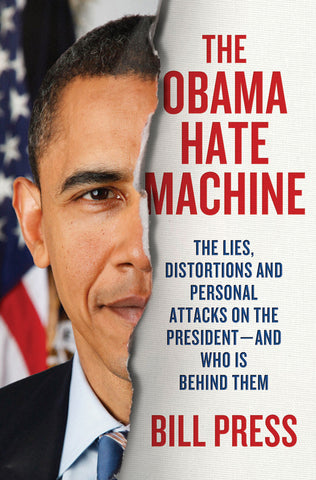 Obama Hate Machine: The Lies, Distortions, and Personal Attacks on the President--And Who Is Behind Them