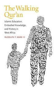 Walking Qur'an: Islamic Education, Embodied Knowledge, and History in West Africa