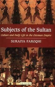 Subjects of the SultanCulture and Daily Life in the Ottoman Empire