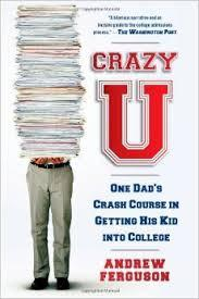 Crazy U One Dad's Crash Course in Getting His Kid Into College