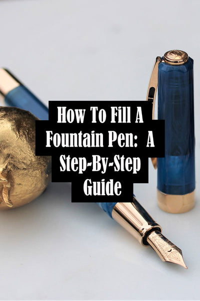 How to Fill a Fountain Pen (Step-By-Step Guide)