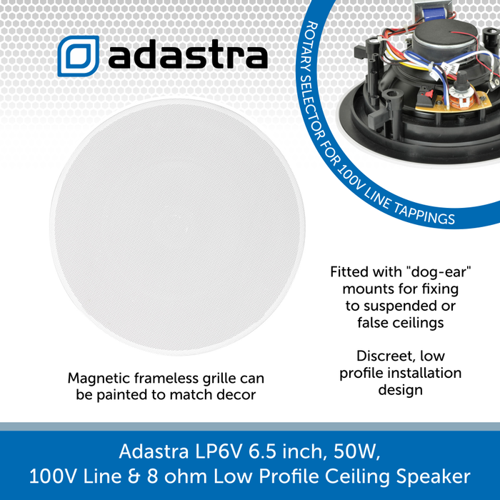 Adastra LP6V 6.5 inch, 50W, 100V Line & 8 ohm Low Profile Ceiling Speaker