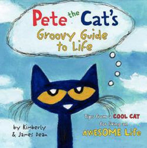 Pete the Cat's Groovy Guide to Life Picture Book by James Dean Kimberly Dean