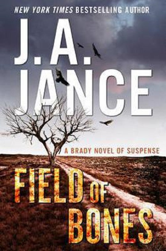 The Field of Bones Joanna Brady Mysteries Series Book 18 by JA J. A. Jance Novel