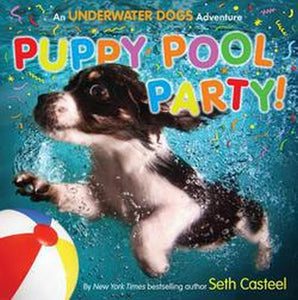 Puppy Pool Party! Underwater Dogs Puppies Photo Book by Seth Casteel Hardcover