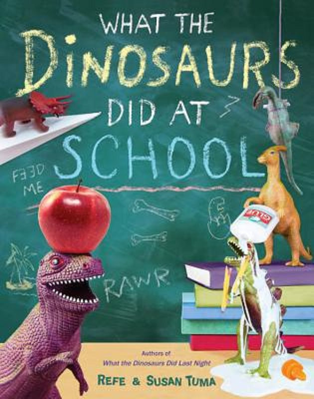 What the Dinosaurs Did at School Series Book 2 by Refe and Susan Tuma Hardcover